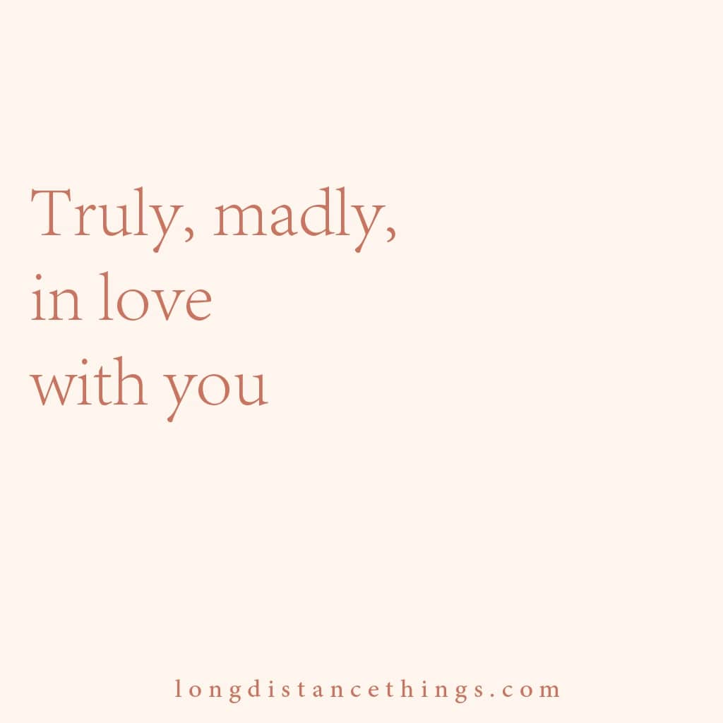 Truly, madly in love with you