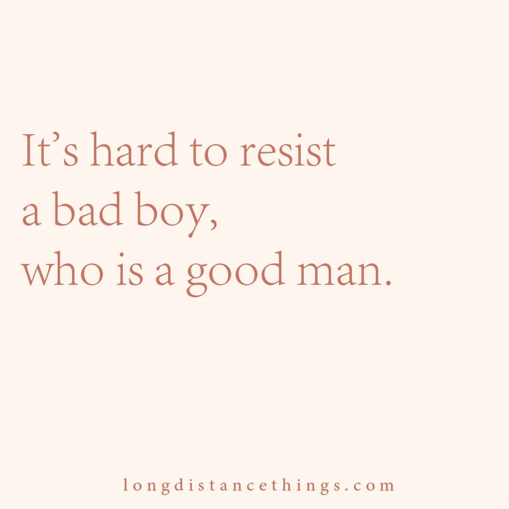 It's hard to resist a bad boy, who is a good man.